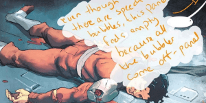 """Close up of a panel from a comic book, with handwritten notes on it """"Even though there are speech bubbles, this panel comes off empty because all the bubbles come off panel."""""""