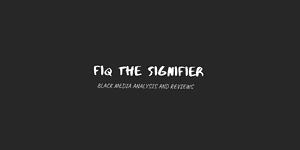 Fiq the Signifier