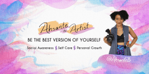 """Photo of Ahsante Bean standing holding her camera with her hand on her hip, with her name to the left and """"Be your best self. Social awareness. Self care. Personal growth."""""""